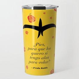 Frida Kahlo: ¿Pies, para que los quiero si tengo alas para volar? Travel Mug