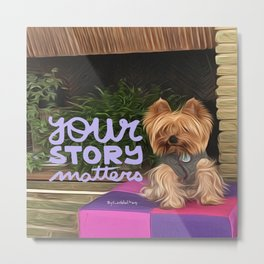 Your story matters Metal Print