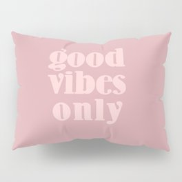 good vibes only XII Pillow Sham