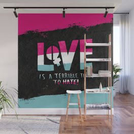 Love is a Terrible Thing to Hate Wall Mural