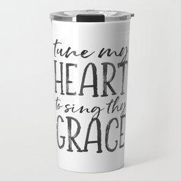 Tune my heart to sing thy grace Travel Mug