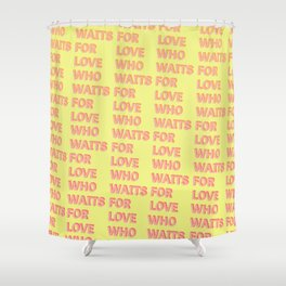 Who waits for Love - Typography Shower Curtain