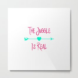 The Juggle is Real Fun Juggling Quote Metal Print