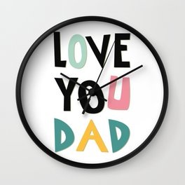 Love you dad Wall Clock