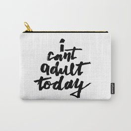 I cant ADULT today Carry-All Pouch