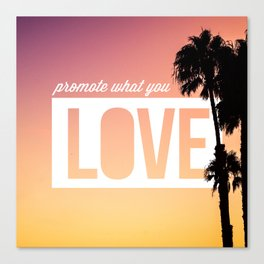 Promote What You Love Canvas Print