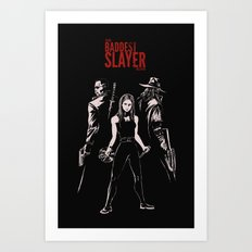 The Baddest Slayer Alive Art Print