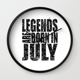 LEGENDS ARE BORN IN JULY Wall Clock