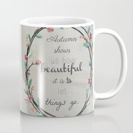 Autumn shows us how beautiful it is to let things go quote Coffee Mug
