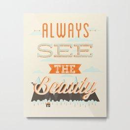 Always See The Beauty Metal Print