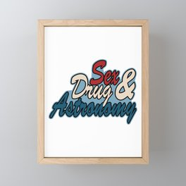 """Expressing your extravagant routine? This """"Sex Drug & Astronomy""""  tee design made especially for you Framed Mini Art Print"""