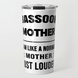 Bassoon Mother Like A Normal Mother Just Louder Travel Mug