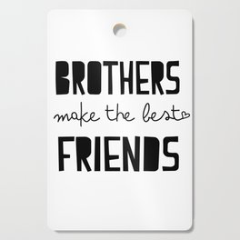 Brothers make the best friends, boys quote, childrens, kids, monochrome art Cutting Board