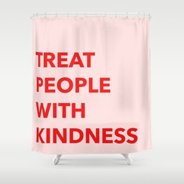 9689fccadf1 TREAT PEOPLE WITH KINDNESS Shower Curtain