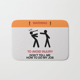 Warning, to avoid injury, Don't Tell Me How To Do My Job, fun road sign, traffic, humor Bath Mat