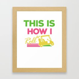 This Is How I Roll Funny Golf Cart Club Framed Art Print