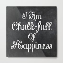 I Am Chalk-full Of Happiness Metal Print