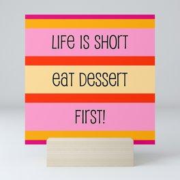 Life is Short Eat Dessert First Mini Art Print