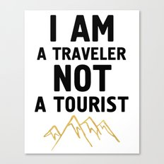 I AM A TRAVELER NOT A TOURIST - travel quote Canvas Print