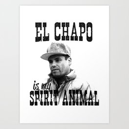 El Chapo is my spirit animal Art Print