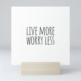 Live more worry less Mini Art Print