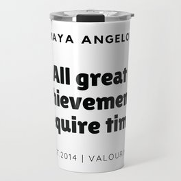 Maya Angelou Quote  | All Great Achievements Require Time Travel Mug