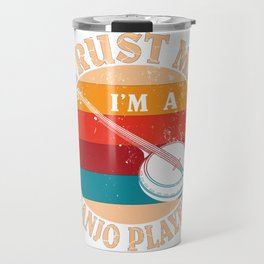 Stringed Instrument -Trust Me I'm A Banjo Player Gift Travel Mug