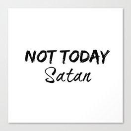 Not Today Satan Canvas Print