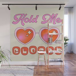 Hold Me Closer Wall Mural