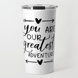 You Are Our Greatest Adventure,Baby Print,BABY GIFT,Baby Room Decor,Child's Room,Kids Room DECOR,Nur Travel Mug