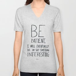 Be patient. Unisex V-Neck