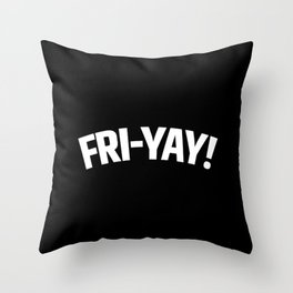 FRI-YAY! FRIDAY! FRIYAY! TGIF! (Black & White) Throw Pillow