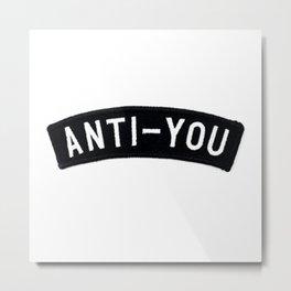 ANTI - YOU Metal Print