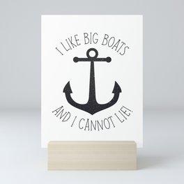 I Like Big Boats And I Cannot Lie! Mini Art Print