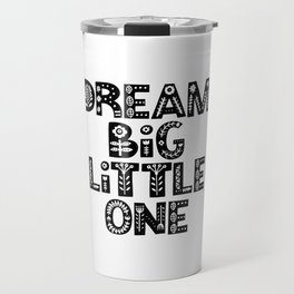 Dream Big Little One inspirational wall art black and white typography poster home wall decor Travel Mug