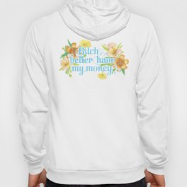 Profanity Flowers #2: B*TCH BETTER HAVE MY MONEY  Hoody