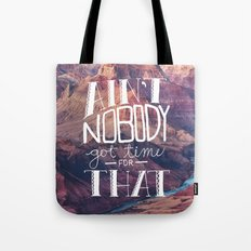 Oddly Placed Quotes 1 : Ain't Nobody Got Time for That Tote Bag