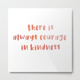Courage in Kindness - Typography Metal Print