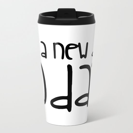 It's a new day today Metal Travel Mug