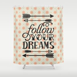 Follow your dream , quotes , inspirational quote Shower Curtain