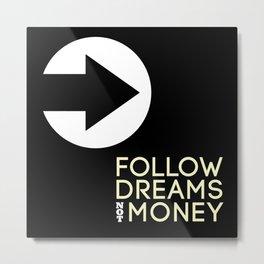 Follow Dreams Not Money Metal Print