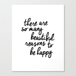 There Are So Many Beautiful Reasons to Be Happy typography poster design home decor bedroom wall art Canvas Print