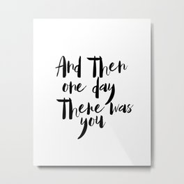Printable Wall art, Wedding Sign, And then one day there was you, Love Wall Art, Bedroom Print, Brid Metal Print