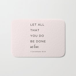 1 Corinthians 16:14 Let all that you do be done in love Bath Mat