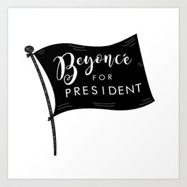 Bey for President Art Print