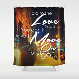 You Don't Have To Move On To Let Go Shower Curtain