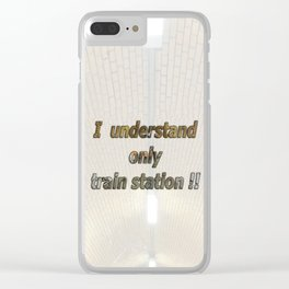 Funny saying: I understand only train station!! Clear iPhone Case