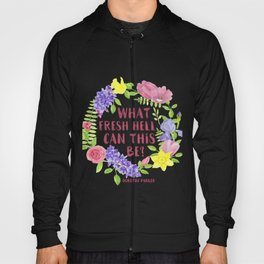 What fresh hell can this be? Dorothy Parker Hoody
