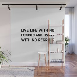 Live life with no excuses and travel with no regrets Wall Mural