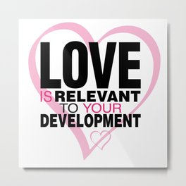 Love is Relevant Metal Print